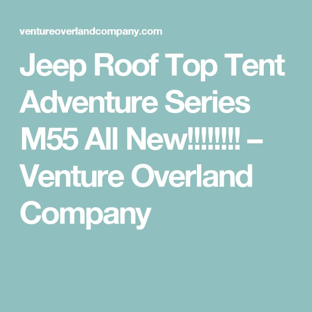 Jeep Roof Top Tent Adventure Series M55 All New!!!!!!!! – Venture Overland Company