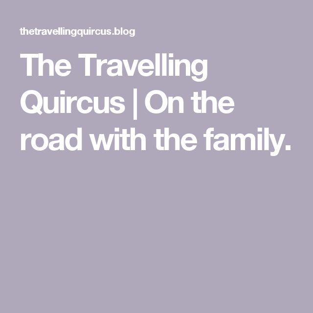 The Travelling Quircus | On the road with the family.