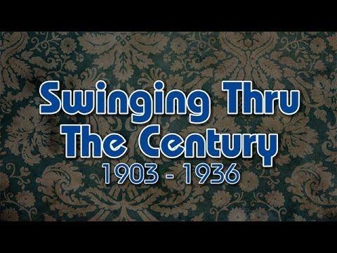 Swinging Thru The Century part 1 - 1903-1936