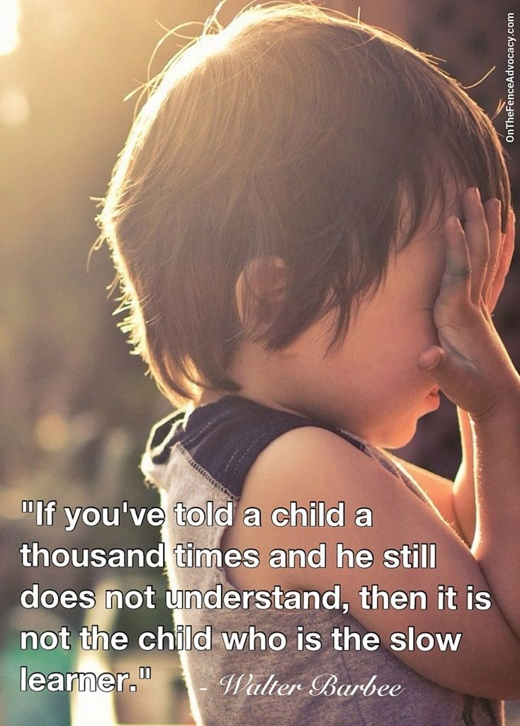 If you've told a child a thousand times and he still does not understand, then it is not the child who is the slow learner.