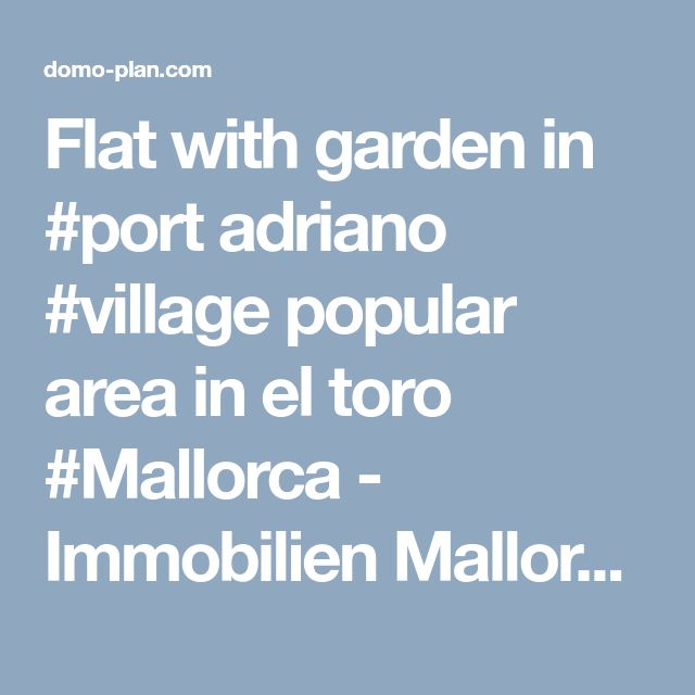 Flat with garden in #port adriano #village popular area in el toro #Mallorca - Immobilien Mallorca : Domoplan - Palma