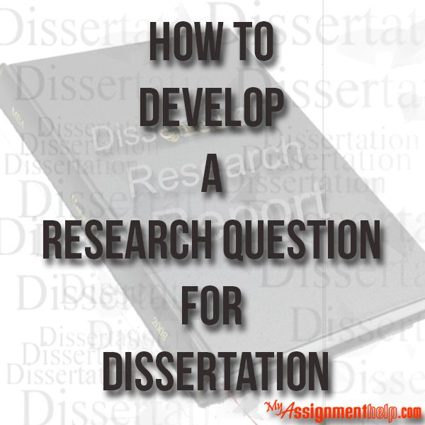 develop research question dissertation The literature in order to develop sharper, more insightful and focused research  questions about your topic therefore, your literature review should lead to and.
