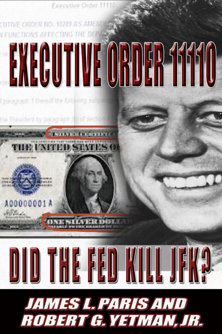 """JFK Assassination: Executive Order 11110 - Did The Fed Kill JFK?"" by James L. Paris, Robert G. Yetman Jr."