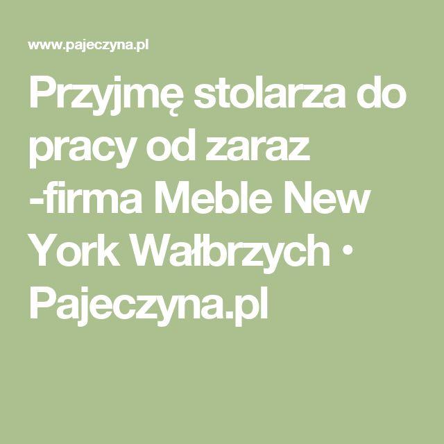 Przyjmę stolarza do pracy od zaraz -firma Meble New York Wałbrzych • Pajeczyna.pl