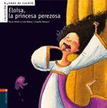 Eloísa, la princesa perezosa. Núñez, Lola - Antón Blanco, Rocío Ilustrador: Ranucci, Claudia. Descubrimos nuevos personajes, tradicionalmente conocidos como «buenos» en los cuentos, pero representados con pequeñas debilidades inusuales en ellos que deben corregir: un príncipe miedoso, un duende caprichoso y una princesa gruñona.