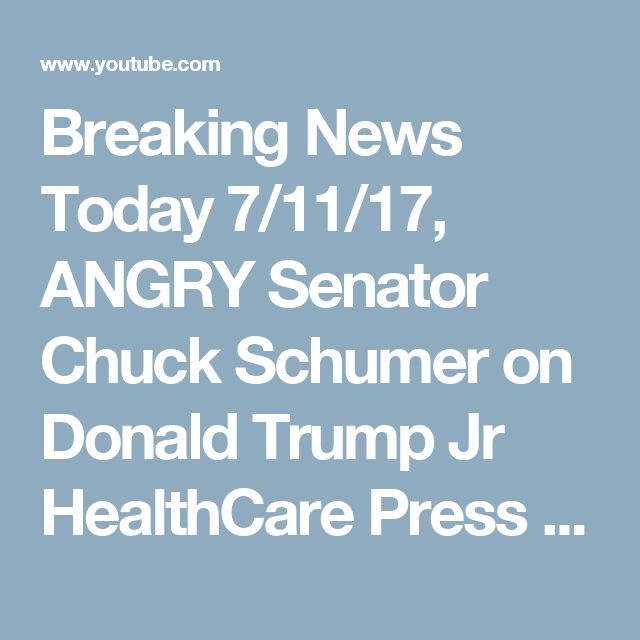 Breaking News Today 7/11/17, ANGRY Senator Chuck Schumer on Donald Trump Jr HealthCare Press Conference, WH News,breaking news, trump latest news, trump latest news today, donald trump latest news, donald trump latest news today, trump news, news, latest news today, fox news, donald trump, white house news, latest news, fox news live, news today, usa morning news, fake news, news channel, fox news live stream, trump, president trump, president donald trump, white house, press briefing…