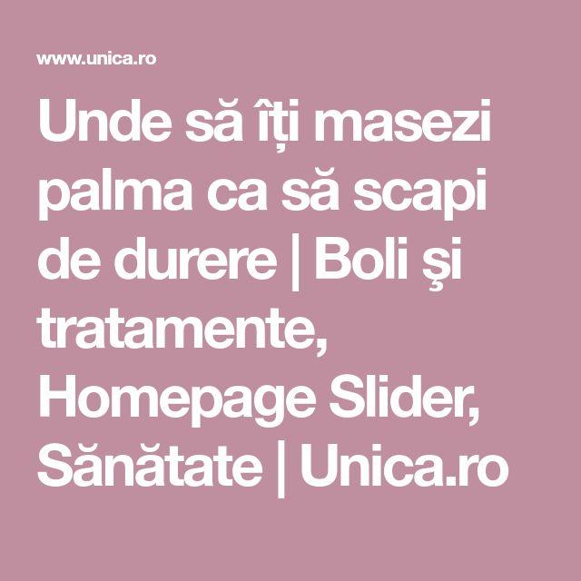 Unde să îți masezi palma ca să scapi de durere   Boli şi tratamente, Homepage Slider, Sănătate   Unica.ro