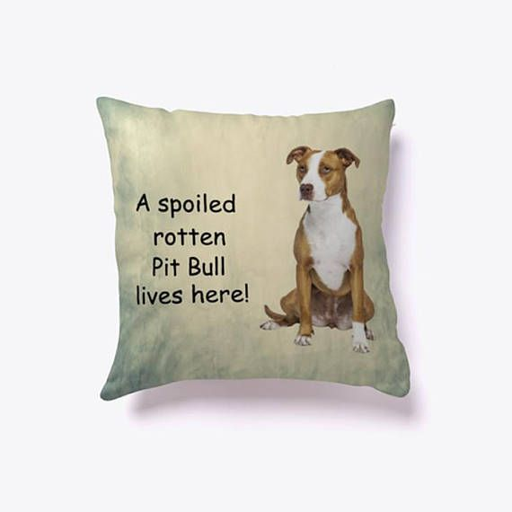 A Spoiled Rotten Pit Bull Dog Lives here #Pillow #pitbull