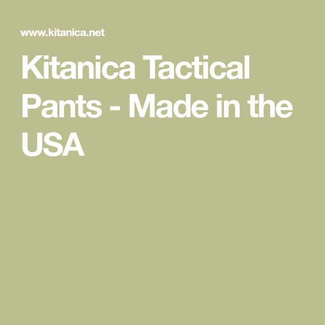 Kitanica Tactical Pants - Made in the USA