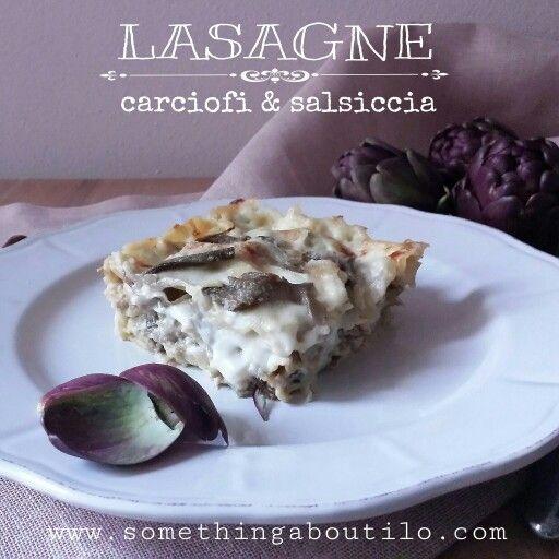 Recipe online!!! ❤ http://somethingaboutilo.com/2015/03/lasagne-di-carciofi-e-salsiccia/