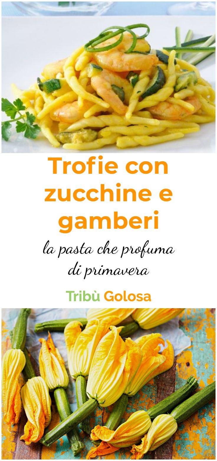 La RICETTA delle TROFIE con ZUCCHINE  e GAMBERI, la pasta che profuma di primavera!
