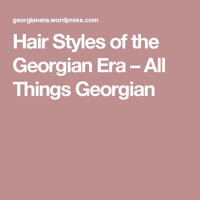 Hair Styles of the Georgian Era – All Things Georgian