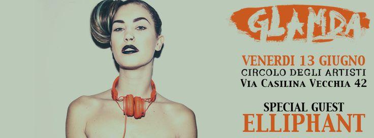 next stop... venerdì 13 giugno GLAMDA | Circolo degli Artisti!           w// E L L I P H A N T  live  + Phonola + Flavia Lazzarini!   info www.glamda.com