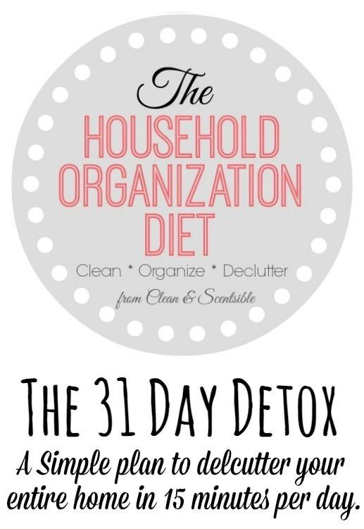 'The Household Organization Diet: the 31 Day Detox: a simple plan to declutter your entire home in 15 minutes per day...!' (via Clean & Scentsible)