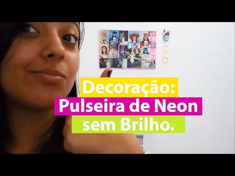 Decoração: Pulseira de Neon sem Brilho   Uma Menina Moderna   Nayara Felix