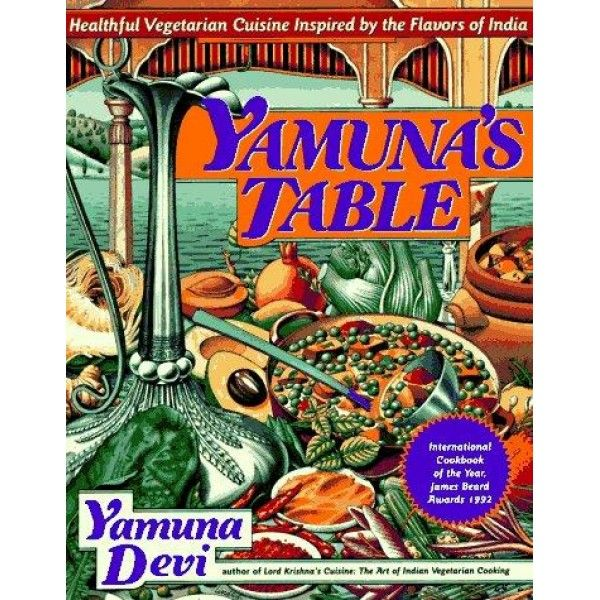 yamuna's table: healthy vegetarian cuisine inspired by the flavors of india