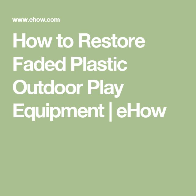 How to Restore Faded Plastic Outdoor Play Equipment   eHow
