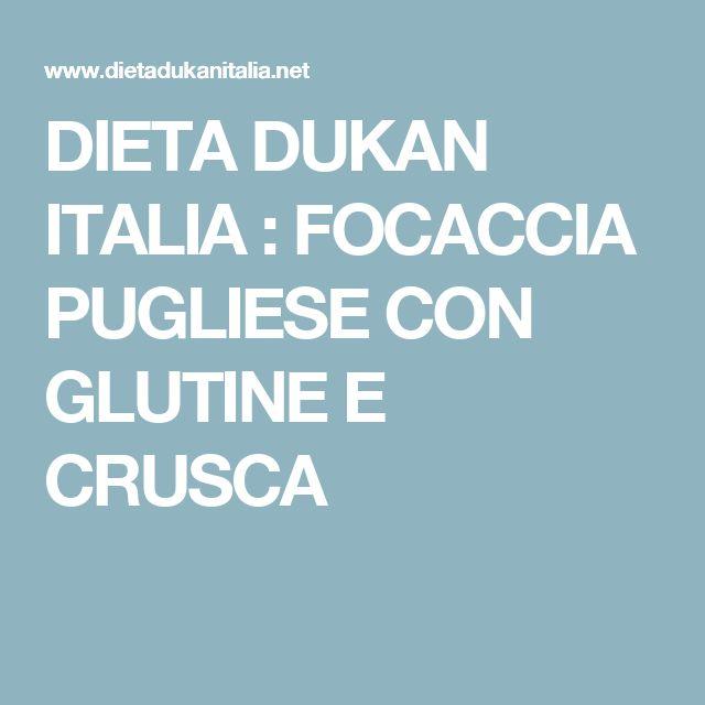 DIETA DUKAN  ITALIA : FOCACCIA PUGLIESE CON GLUTINE E CRUSCA