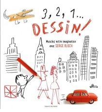 3, 2, 1... dessin ! : musclez votre imagination avec Serge Bloch - SergeBloch