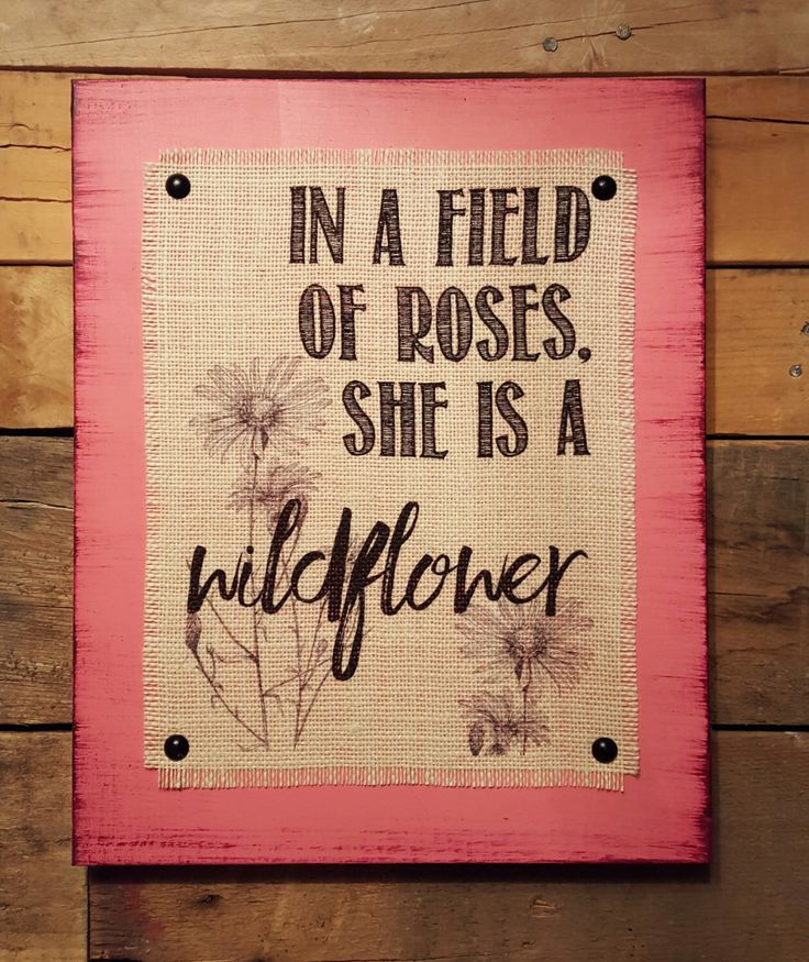 In A Field Of Roses She Is A Wildflower Burlap Print Wood Sign, Shabby Chic, Distressed, Rustic, Girl Decor, Teen Girl, Wildflower Decor by HashtagAdorbs on Etsy https://www.etsy.com/listing/289653431/in-a-field-of-roses-she-is-a-wildflower