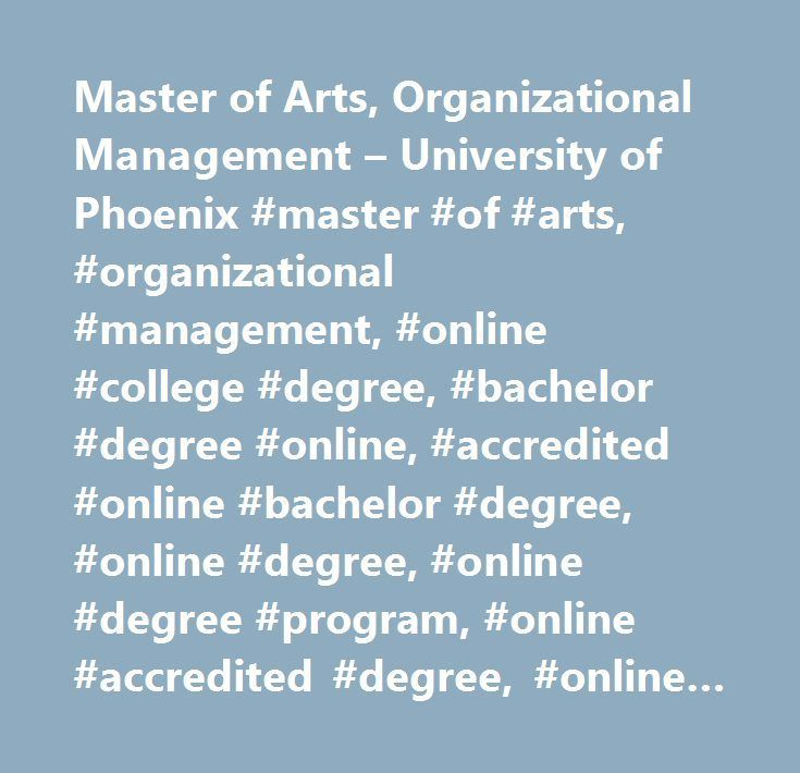 Master of Arts, Organizational Management – University of Phoenix #master #of #arts, #organizational #management, #online #college #degree, #bachelor #degree #online, #accredited #online #bachelor #degree, #online #degree, #online #degree #program, #online #accredited #degree, #online #university #degree, #earn #a #degree #online, #online #master #degree, #business #degree #online…