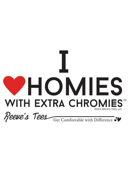 "Our most popular Down Syndrome Awareness Tee - ""I Love Homies with Extra Chromies TM"" available in infant onesies, toddler sizes, youth, adult mens and womens.  (Note: this design is copyright and trademark protected)"