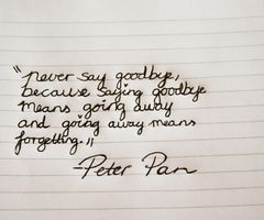 "Disney quotes ""Never say goodbye because saying goodbye means going away and"