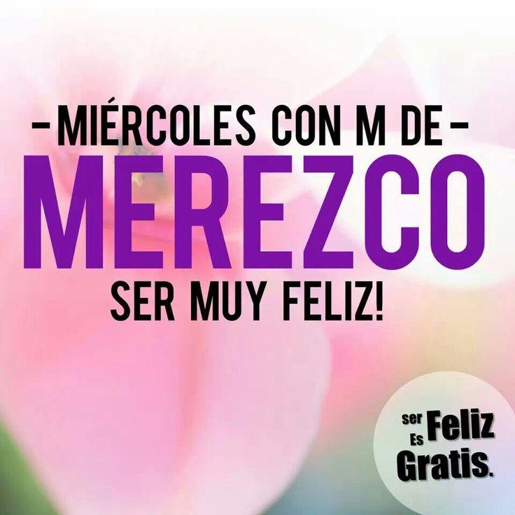 ¡Buenos días! Feliz Miércoles (con M de Merezco ser muy feliz) #FelizMiércoles