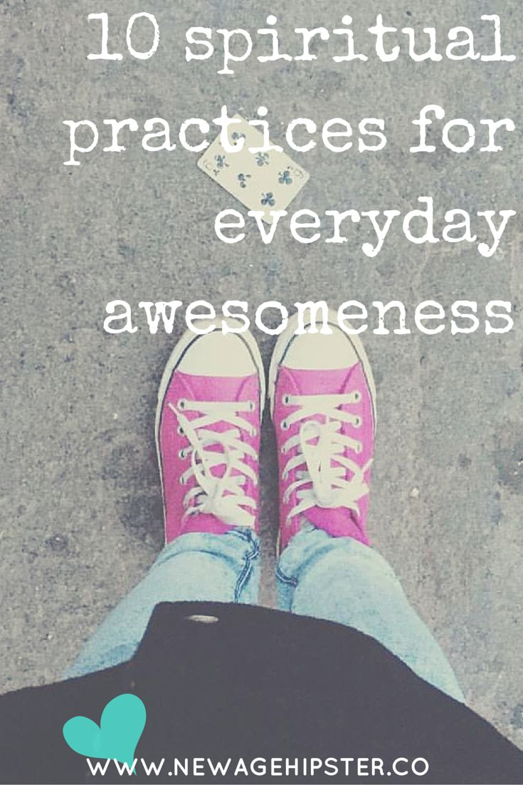 10 Spiritual Practices for Everyday Awesomeness — New Age Hipster