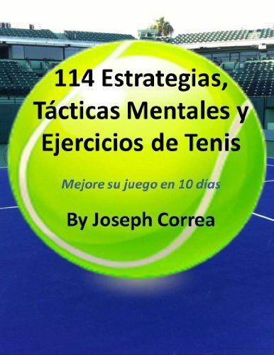 114 Estrategias, Tácticas Mentales y Ejercicios de Tenis: Mejore su juego en 10 días (Spanish Edition)