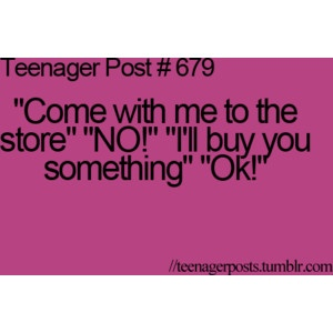teenager post 679. That's so my daughter.