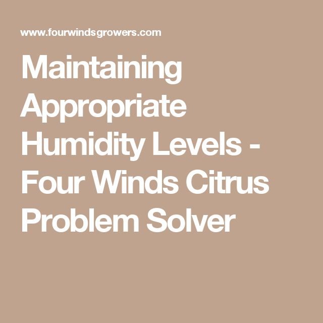 Maintaining Appropriate Humidity Levels - Four Winds Citrus Problem Solver