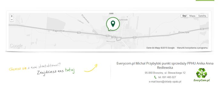 Everycom.pl Michal Przybylski punkt sprzedaży PPHU Anika Anna Redlewska 95-060 Brzeziny, ul. Słowackiego 12 tel. 691 485 027 e-mail biuro@sklady-opalu.pl