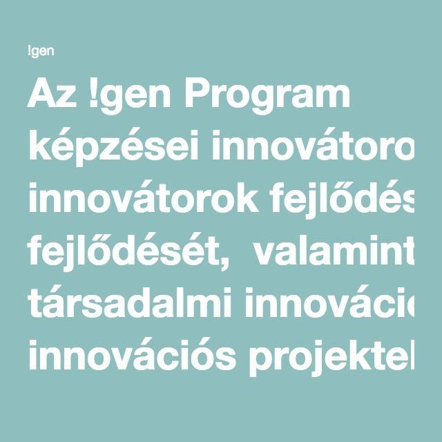 Az !gen Program képzései innovátorok fejlődését,  valamint társadalmi innovációs projektek  és startupok elindítását támogatják.