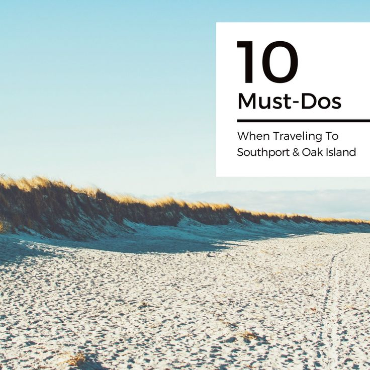 Make the most out of your Southport & Oak Island, NC beach vacation with these 10 'must-do' suggestions.