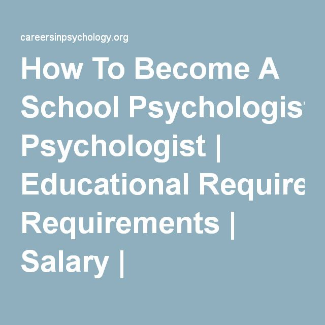 How To Become A School Psychologist | Educational Requirements | Salary | CareersinPsychology.org