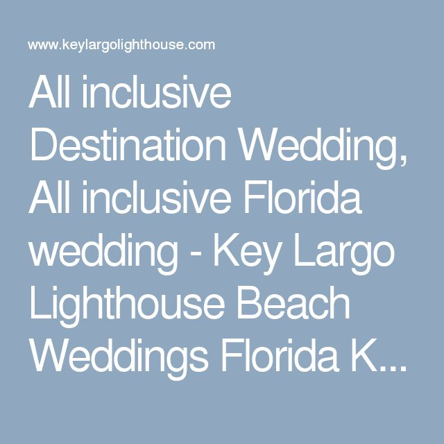 All inclusive Destination Wedding, All inclusive Florida wedding - Key Largo Lighthouse Beach Weddings Florida Keys Wedding Venues