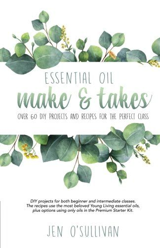 DIY Make & Take projects for both beginner and intermediate classes. The recipes use the most beloved Young Living essential oils, plus options using only oils in the Premium Starter Kit.