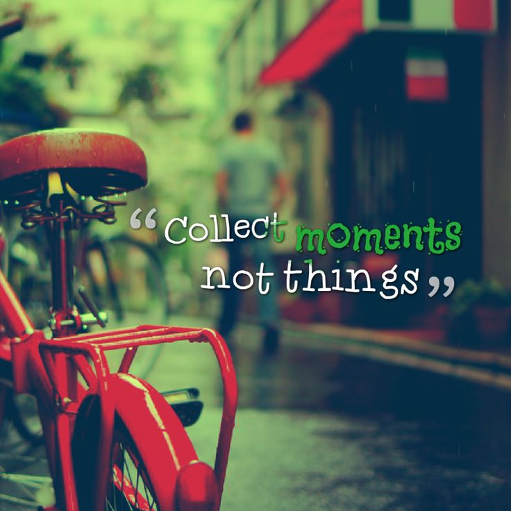Today Quote: Collect moments, not things