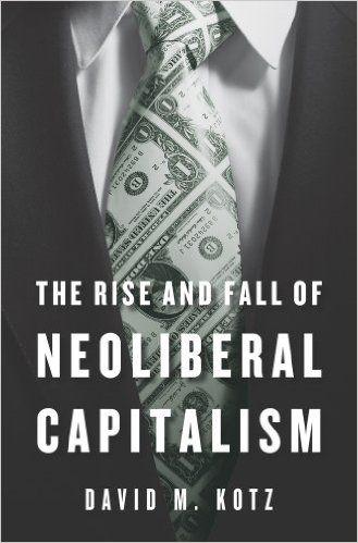 The rise and fall of neoliberal capitalism / David M. Kotz.    Harvard University Press, 2015