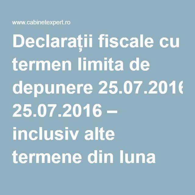 Declarații fiscale cu termen limita de depunere 25.07.2016 – inclusiv alte termene din luna iulie 2016 (info) | CabinetExpert.ro - blog contabilitate