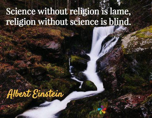 Science without religion is lame, religion without science is blind. / Albert Einstein