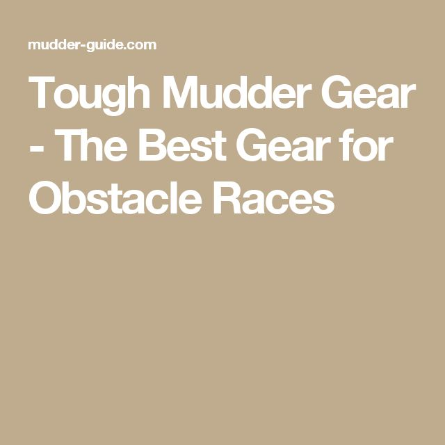 Tough Mudder Gear - The Best Gear for Obstacle Races