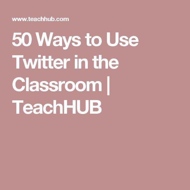 50 Ways to Use Twitter in the Classroom  | TeachHUB