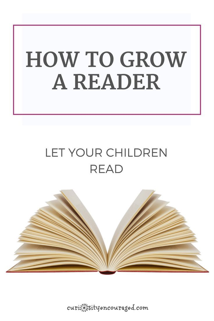 How to Grow a Reader, Let them read. Simple ways to encourage our children to read.