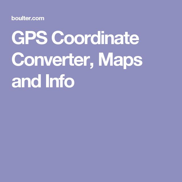 GPS Coordinate Converter, Maps and Info