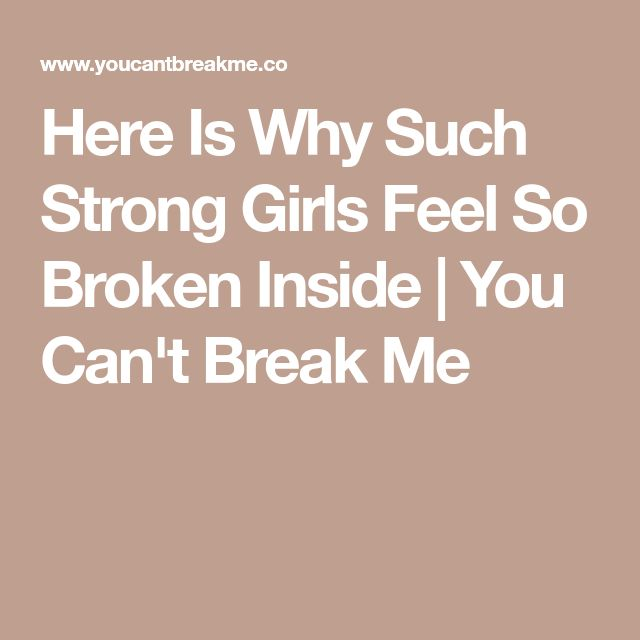Here Is Why Such Strong Girls Feel So Broken Inside | You Can't Break Me