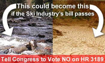 """SPEAK OUT!  Just  SAY NO to the ski industry's """"Water Rights Protection Act!  This harmful bill (with support from Big Ag, western cattle groups & industry lobbyists) would eliminate a number of key tools that federal agencies use to protect endangered fish & wildlife. It could roll back the Endangered Species Act & could give free reign to oil & gas companies to pump a river dry in their efforts to rapidly expand fracking operations in dry regions. PLZ Sign & Share Widely!"""