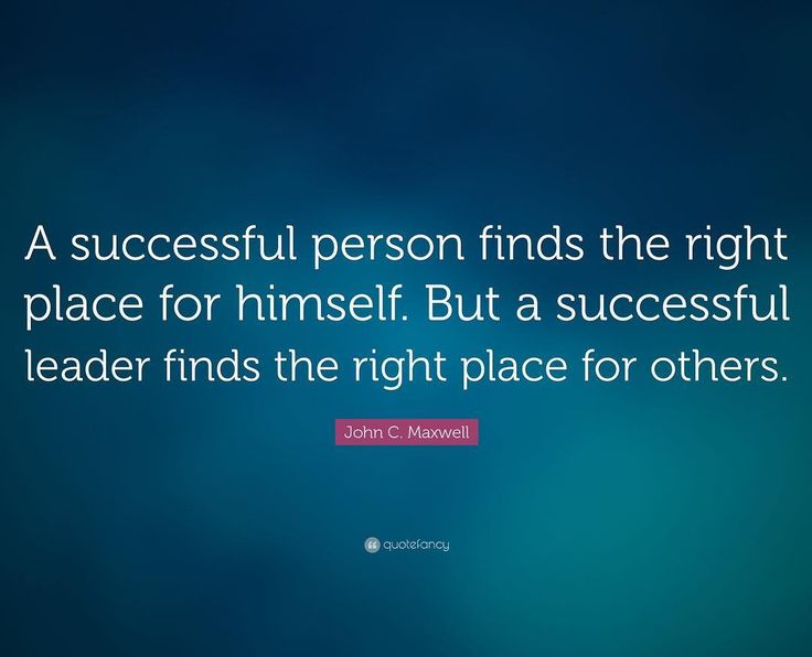 """A successful person finds the right place for himself. But a successful leader finds the right place for others.""  John C. Maxwell  #leadership #quotes"