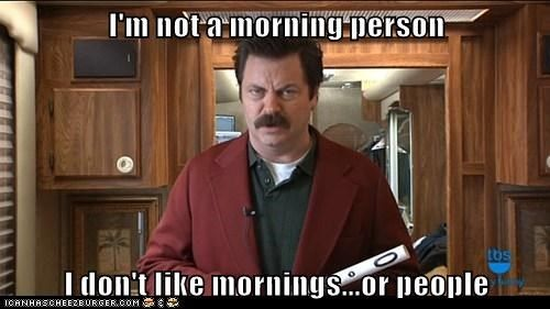 Sometime very true but usually I'm ok with the Mornings